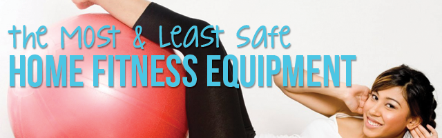 Most and least safe home exercise equipment