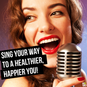 Sing your way to a healthier, happier you!