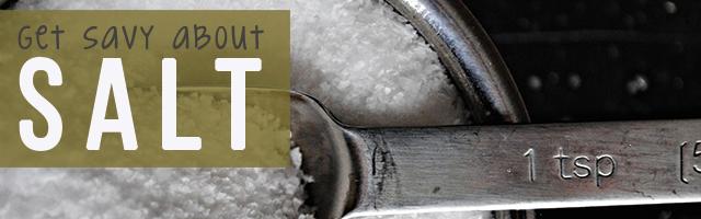 Get Savvy About Salt
